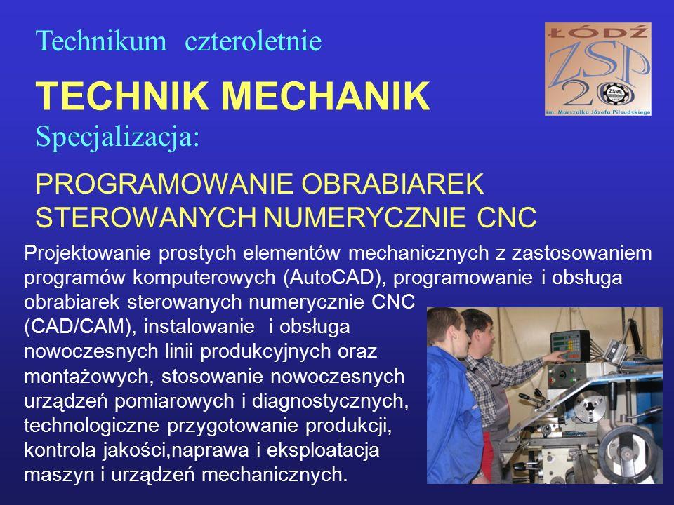 TECHNIK MECHANIK Specjalizacja: PROGRAMOWANIE OBRABIAREK STEROWANYCH NUMERYCZNIE CNC Technikum czteroletnie Projektowanie prostych elementów mechanicz