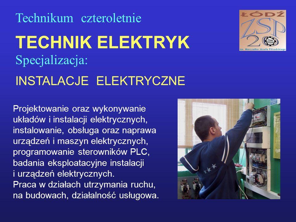 TECHNIK ELEKTRYK Specjalizacja: INSTALACJE ELEKTRYCZNE Technikum czteroletnie Projektowanie oraz wykonywanie układów i instalacji elektrycznych, insta