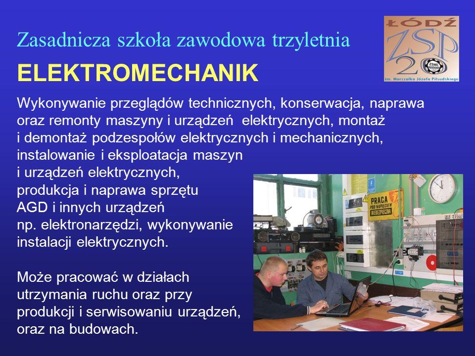 Zasadnicza szkoła zawodowa trzyletnia ELEKTROMECHANIK Wykonywanie przeglądów technicznych, konserwacja, naprawa oraz remonty maszyny i urządzeń elektr