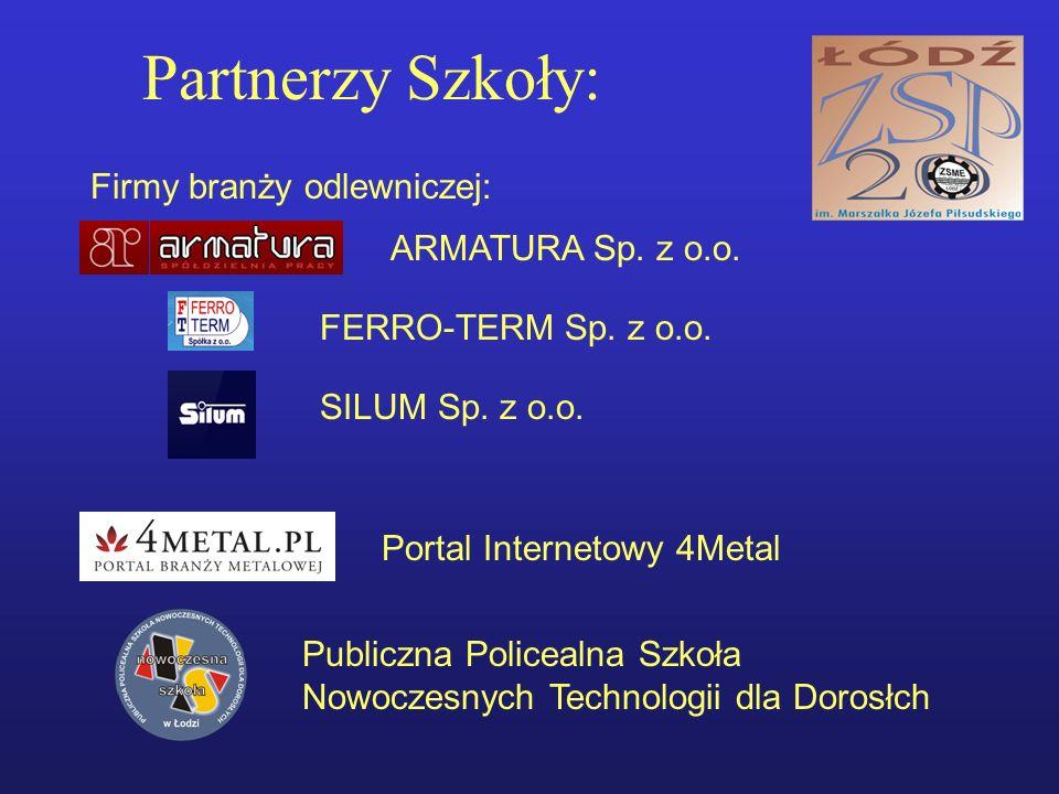Partnerzy Szkoły: Publiczna Policealna Szkoła Nowoczesnych Technologii dla Dorosłch Firmy branży odlewniczej: Portal Internetowy 4Metal ARMATURA Sp. z