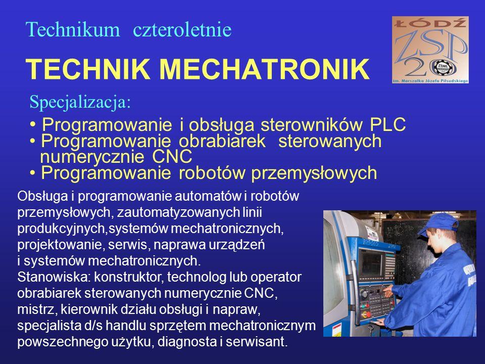 TECHNIK MECHATRONIK Specjalizacja: Programowanie i obsługa sterowników PLC Programowanie obrabiarek sterowanych numerycznie CNC Programowanie robotów