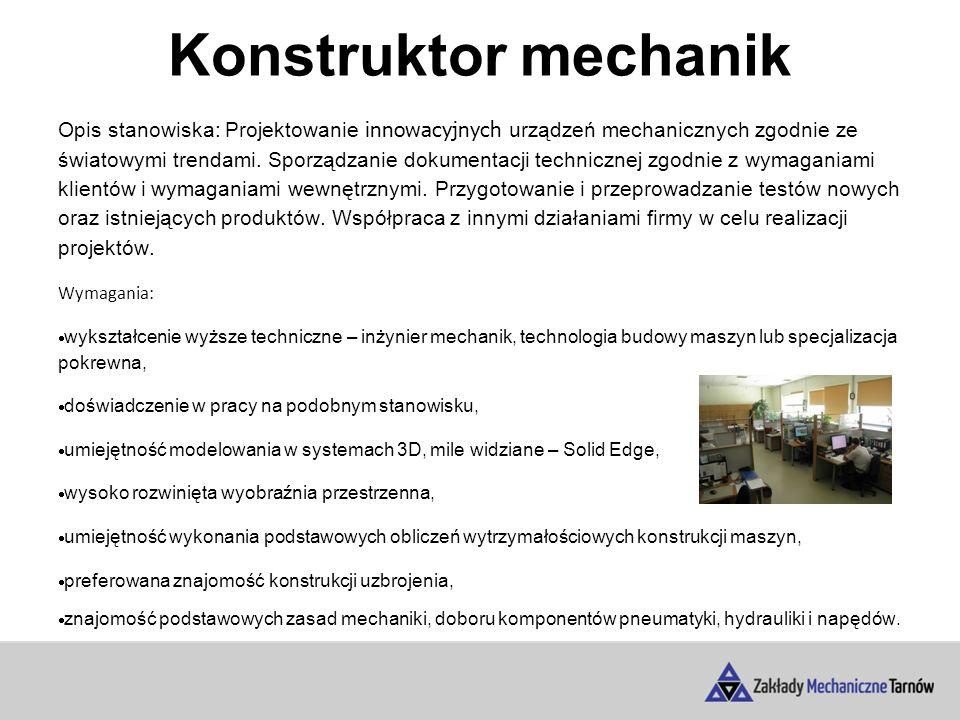 Konstruktor mechanik Opis stanowiska: Projektowanie innowacyjnych urządzeń mechanicznych zgodnie ze światowymi trendami.