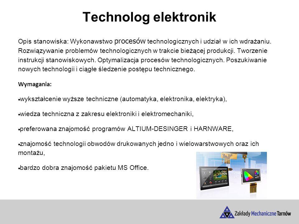 Technolog elektronik Opis stanowiska: Wykonawstwo procesów technologicznych i udział w ich wdrażaniu.