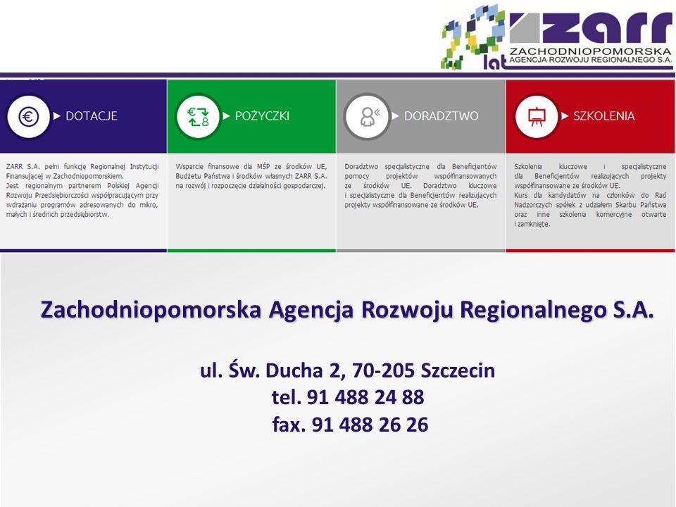 Zachodniopomorska Agencja Rozwoju Regionalnego S.A. ul. Św. Ducha 2, 70-205 Szczecin tel. 91 488 24 88 fax. 91 488 26 26