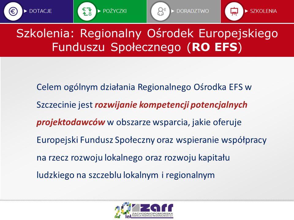 Szkolenia: Regionalny Ośrodek Europejskiego Funduszu Społecznego (RO EFS) Celem ogólnym działania Regionalnego Ośrodka EFS w Szczecinie jest rozwijani
