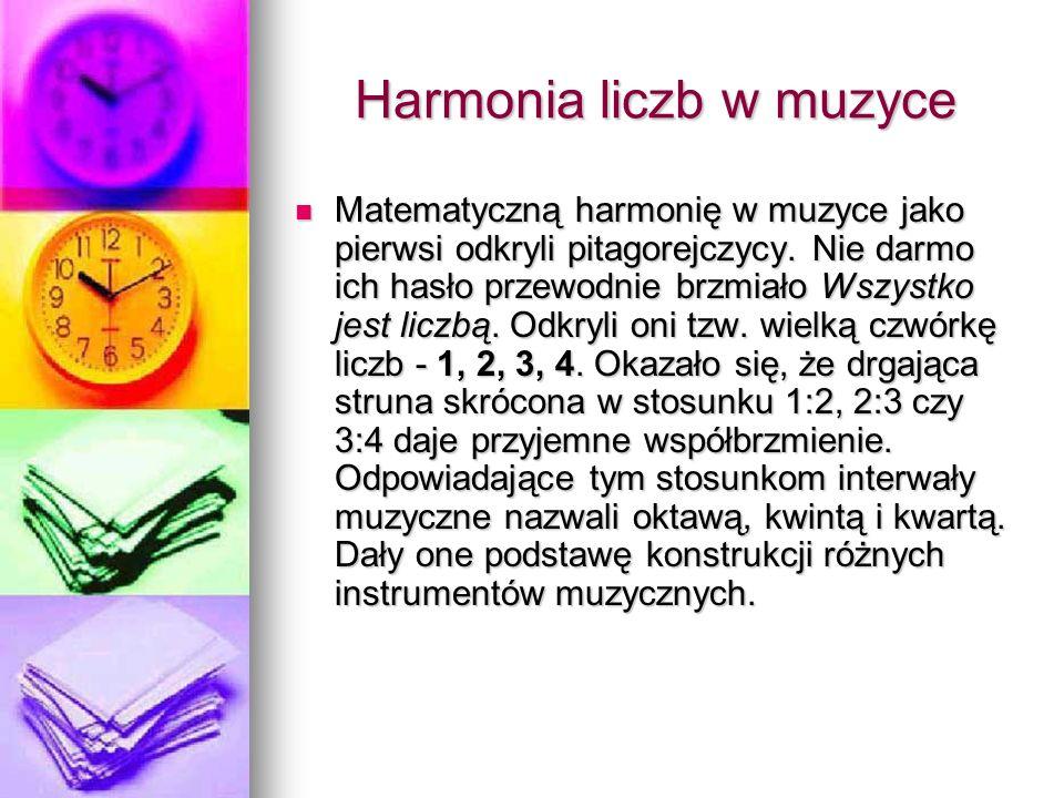 Harmonia liczb w muzyce Matematyczną harmonię w muzyce jako pierwsi odkryli pitagorejczycy.