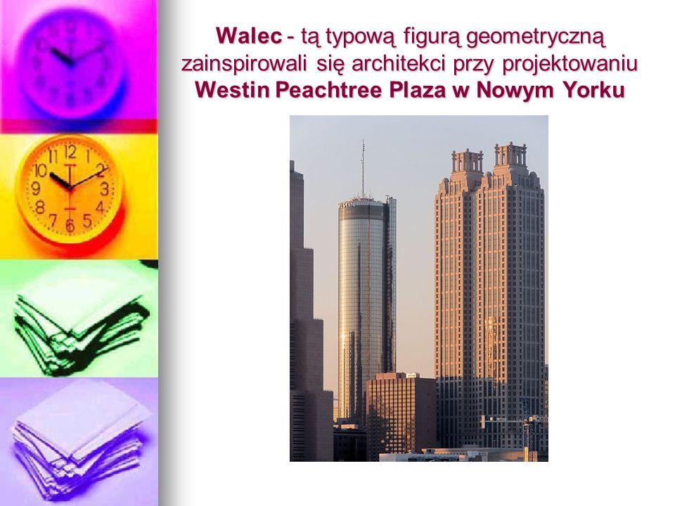 Walec - tą typową figurą geometryczną zainspirowali się architekci przy projektowaniu Westin Peachtree Plaza w Nowym Yorku