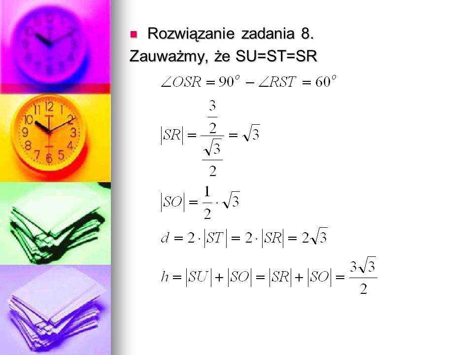 Rozwiązanie zadania 8. Rozwiązanie zadania 8. Zauważmy, że SU=ST=SR