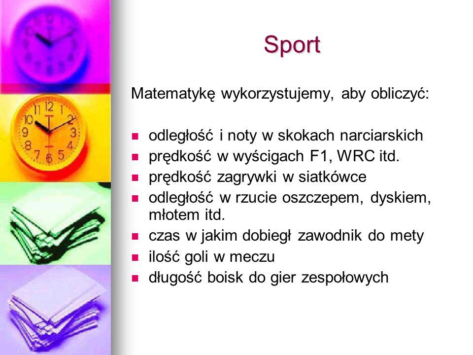 Sport Matematykę wykorzystujemy, aby obliczyć: odległość i noty w skokach narciarskich prędkość w wyścigach F1, WRC itd.