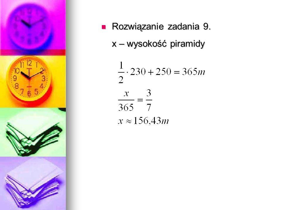 Rozwiązanie zadania 9. Rozwiązanie zadania 9. x – wysokość piramidy