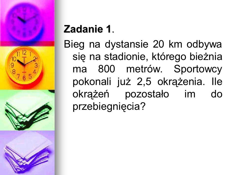 Zadanie 1. Bieg na dystansie 20 km odbywa się na stadionie, którego bieżnia ma 800 metrów.