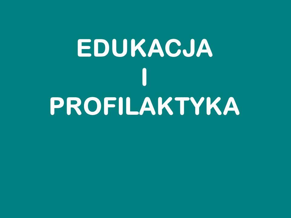 EDUKACJA I PROFILAKTYKA