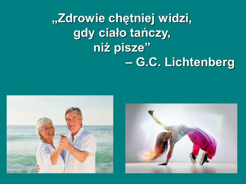"""""""Zdrowie chętniej widzi, gdy ciało tańczy, niż pisze – G.C. Lichtenberg"""
