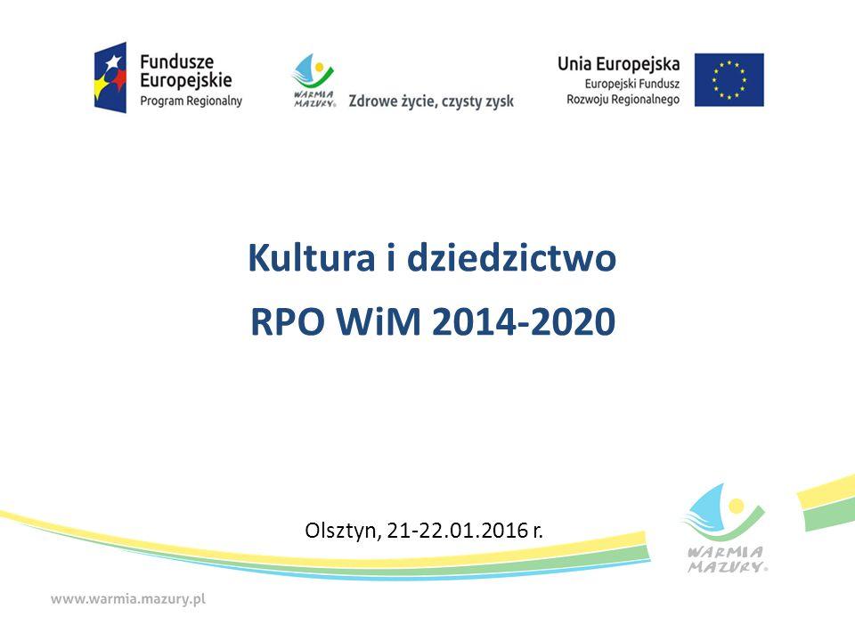 Kultura i dziedzictwo RPO WiM 2014-2020 Olsztyn, 21-22.01.2016 r.