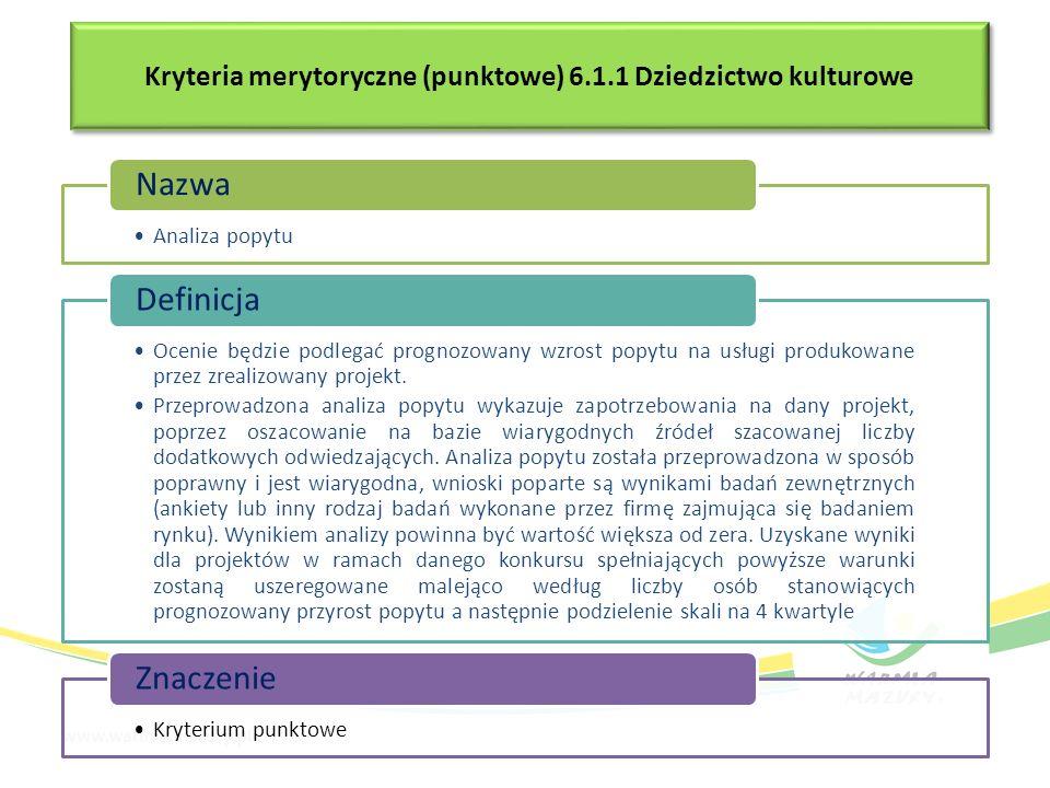 Kryteria merytoryczne (punktowe) 6.1.1 Dziedzictwo kulturowe Analiza popytu Nazwa Ocenie będzie podlegać prognozowany wzrost popytu na usługi produkowane przez zrealizowany projekt.