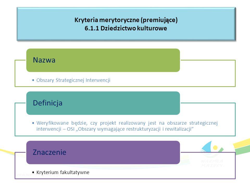 """Obszary Strategicznej Interwencji Nazwa Weryfikowane będzie, czy projekt realizowany jest na obszarze strategicznej interwencji – OSI """"Obszary wymagające restrukturyzacji i rewitalizacji Definicja Kryterium fakultatywne Znaczenie Kryteria merytoryczne (premiujące) 6.1.1 Dziedzictwo kulturowe Kryteria merytoryczne (premiujące) 6.1.1 Dziedzictwo kulturowe"""
