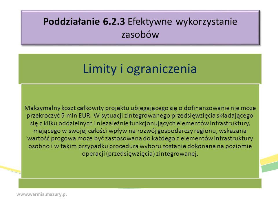 Poddziałanie 6.2.3 Efektywne wykorzystanie zasobów Limity i ograniczenia Maksymalny koszt całkowity projektu ubiegającego się o dofinansowanie nie może przekroczyć 5 mln EUR.