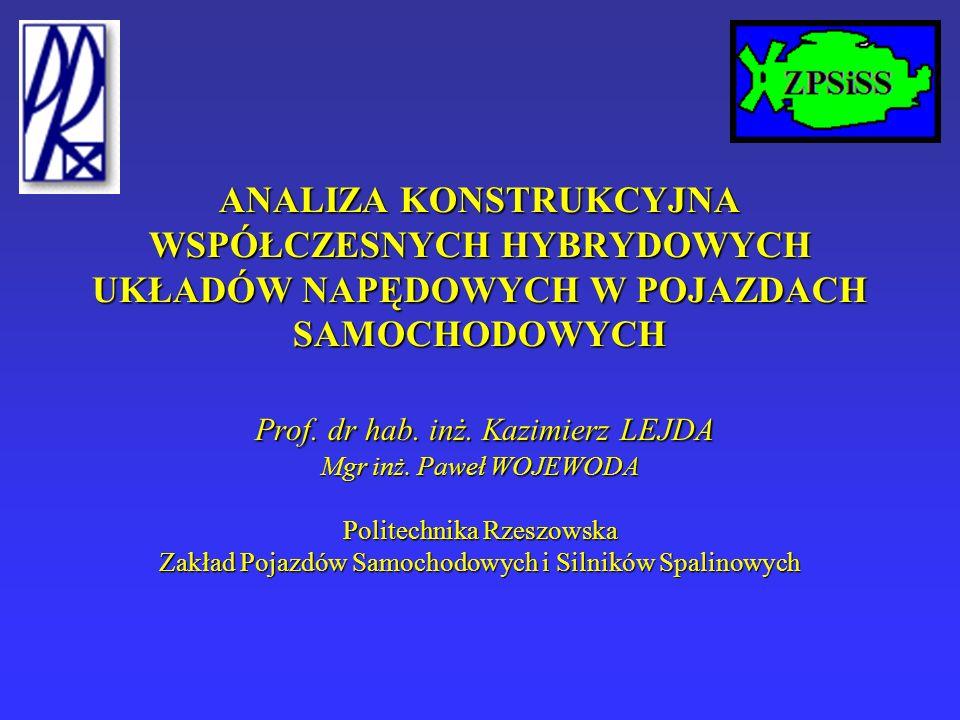 ANALIZA KONSTRUKCYJNA WSPÓŁCZESNYCH HYBRYDOWYCH UKŁADÓW NAPĘDOWYCH W POJAZDACH SAMOCHODOWYCH Prof. dr hab. inż. Kazimierz LEJDA Mgr inż. Paweł WOJEWOD
