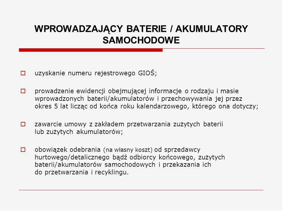 WPROWADZAJĄCY BATERIE / AKUMULATORY SAMOCHODOWE  uzyskanie numeru rejestrowego GIOŚ;  prowadzenie ewidencji obejmującej informacje o rodzaju i masie