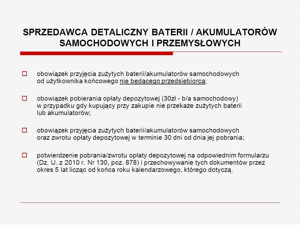 SPRZEDAWCA DETALICZNY BATERII / AKUMULATORÓW SAMOCHODOWYCH I PRZEMYSŁOWYCH  obowiązek przyjęcia zużytych baterii/akumulatorów samochodowych od użytko