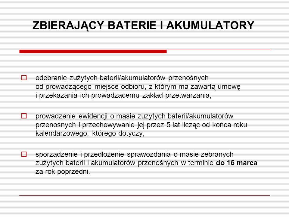 ZBIERAJĄCY BATERIE I AKUMULATORY  odebranie zużytych baterii/akumulatorów przenośnych od prowadzącego miejsce odbioru, z którym ma zawartą umowę i pr
