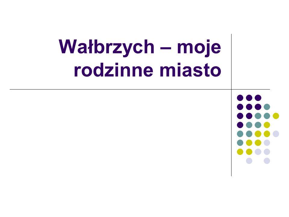 Wałbrzych – moje rodzinne miasto
