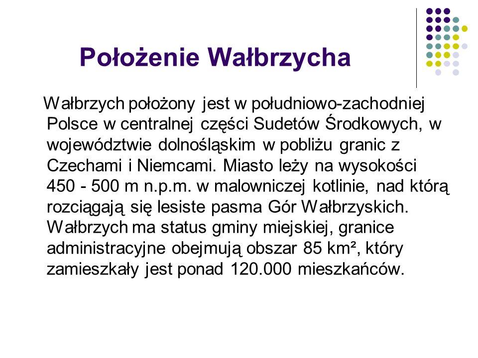 Położenie Wałbrzycha Wałbrzych położony jest w południowo-zachodniej Polsce w centralnej części Sudetów Środkowych, w województwie dolnośląskim w pobliżu granic z Czechami i Niemcami.