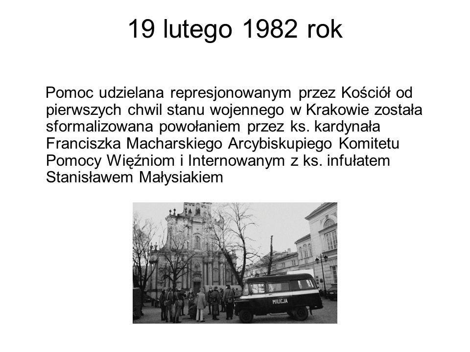 19 lutego 1982 rok Pomoc udzielana represjonowanym przez Kościół od pierwszych chwil stanu wojennego w Krakowie została sformalizowana powołaniem prze