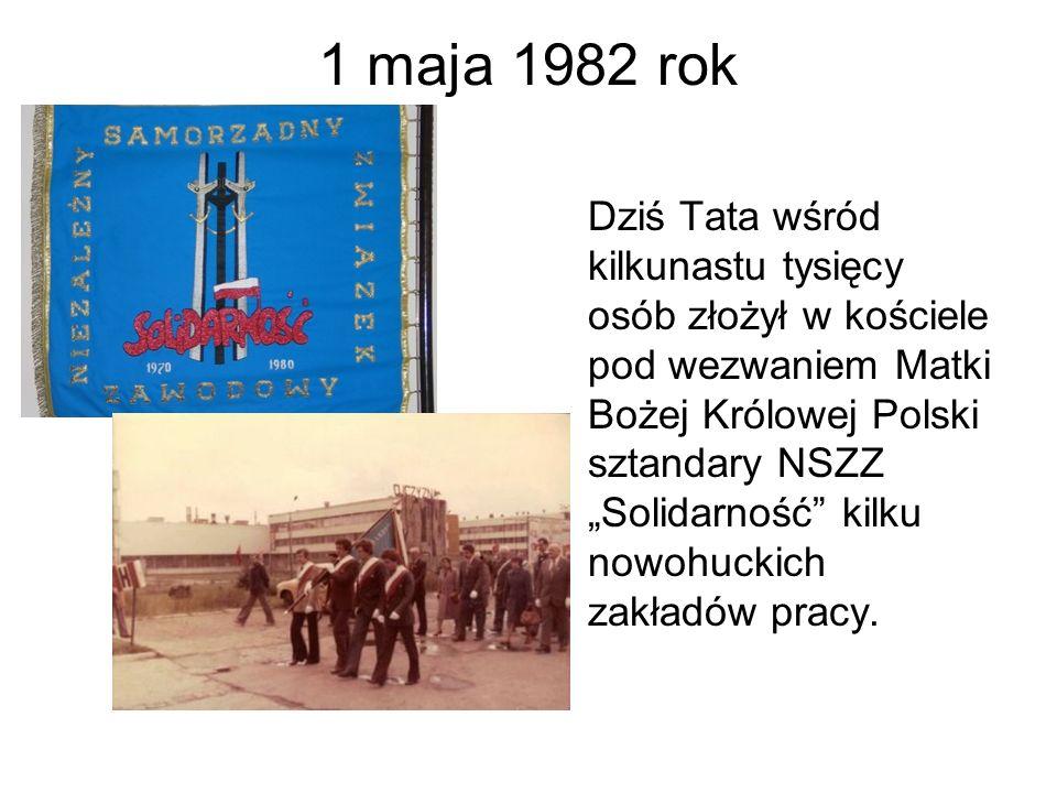 """1 maja 1982 rok Dziś Tata wśród kilkunastu tysięcy osób złożył w kościele pod wezwaniem Matki Bożej Królowej Polski sztandary NSZZ """"Solidarność"""" kilku"""