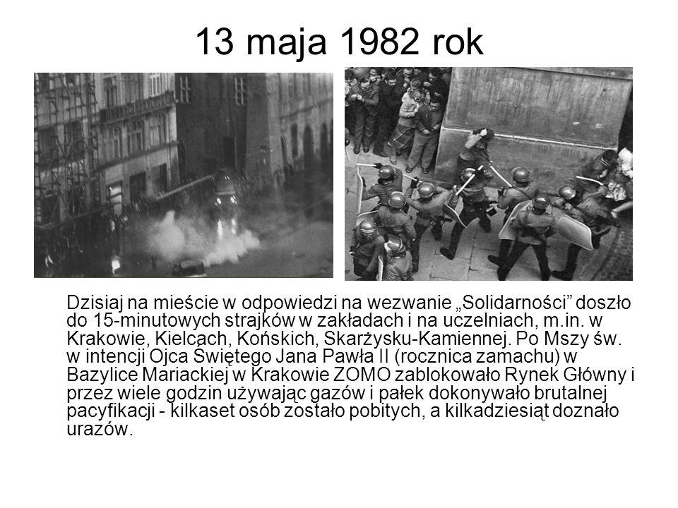 """13 maja 1982 rok Dzisiaj na mieście w odpowiedzi na wezwanie """"Solidarności"""" doszło do 15-minutowych strajków w zakładach i na uczelniach, m.in. w Krak"""
