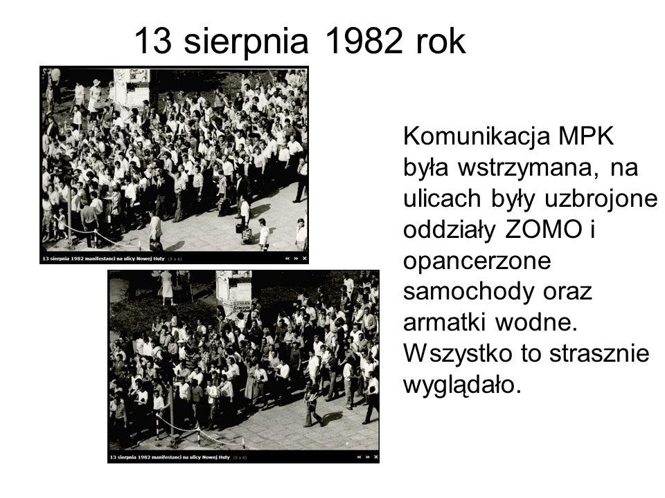 13 sierpnia 1982 rok Komunikacja MPK była wstrzymana, na ulicach były uzbrojone oddziały ZOMO i opancerzone samochody oraz armatki wodne.