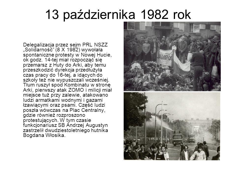 """13 października 1982 rok Delegalizacja przez sejm PRL NSZZ """"Solidarność"""" (8 X 1982) wywołała spontaniczne protesty w Nowej Hucie, ok godz. 14-tej miał"""