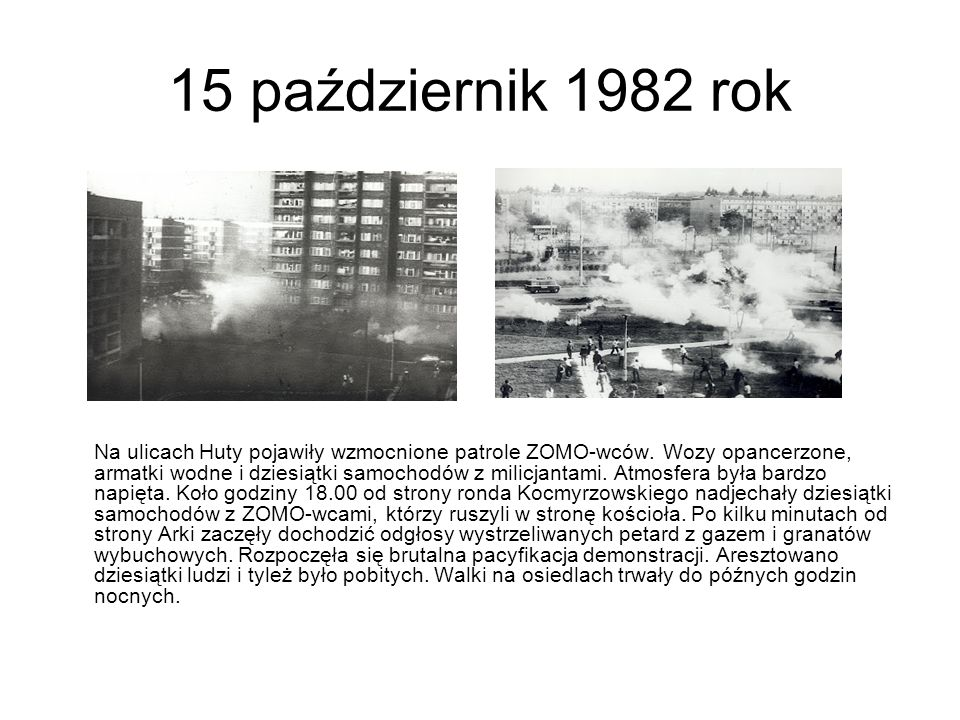 15 październik 1982 rok Na ulicach Huty pojawiły wzmocnione patrole ZOMO-wców. Wozy opancerzone, armatki wodne i dziesiątki samochodów z milicjantami.