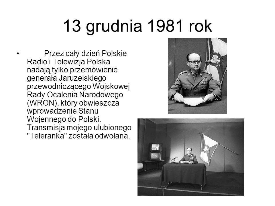 13 grudnia 1981 rok Przez cały dzień Polskie Radio i Telewizja Polska nadają tylko przemówienie generała Jaruzelskiego przewodniczącego Wojskowej Rady