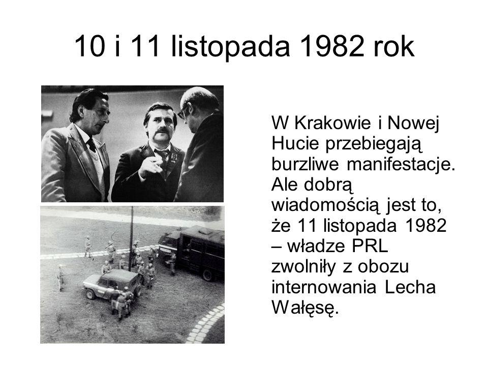 10 i 11 listopada 1982 rok W Krakowie i Nowej Hucie przebiegają burzliwe manifestacje. Ale dobrą wiadomością jest to, że 11 listopada 1982 – władze PR