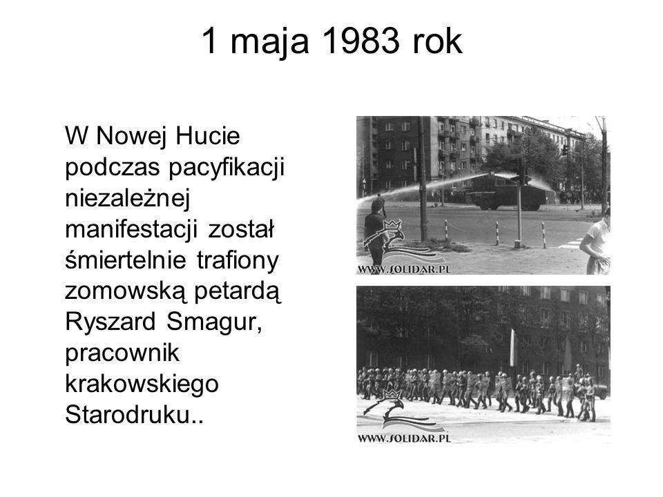 1 maja 1983 rok W Nowej Hucie podczas pacyfikacji niezależnej manifestacji został śmiertelnie trafiony zomowską petardą Ryszard Smagur, pracownik krakowskiego Starodruku..