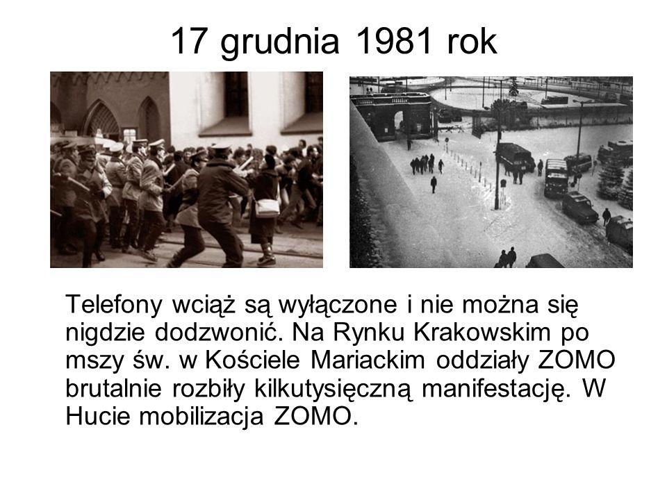 17 grudnia 1981 rok Telefony wciąż są wyłączone i nie można się nigdzie dodzwonić. Na Rynku Krakowskim po mszy św. w Kościele Mariackim oddziały ZOMO