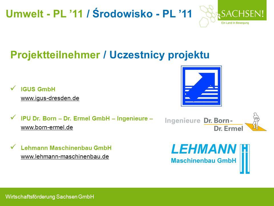 Wirtschaftsförderung Sachsen GmbH Projektteilnehmer / Uczestnicy projektu IGUS GmbH www.igus-dresden.de IPU Dr.