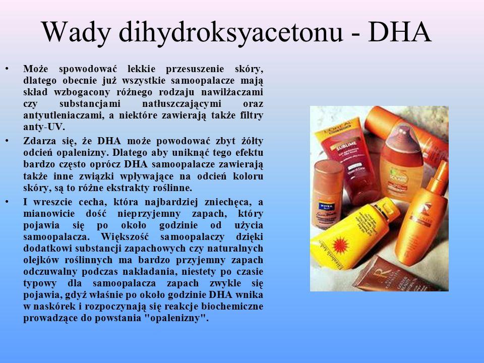 Wady dihydroksyacetonu - DHA Może spowodować lekkie przesuszenie skóry, dlatego obecnie już wszystkie samoopalacze mają skład wzbogacony różnego rodzaju nawilżaczami czy substancjami natłuszczającymi oraz antyutleniaczami, a niektóre zawierają także filtry anty-UV.