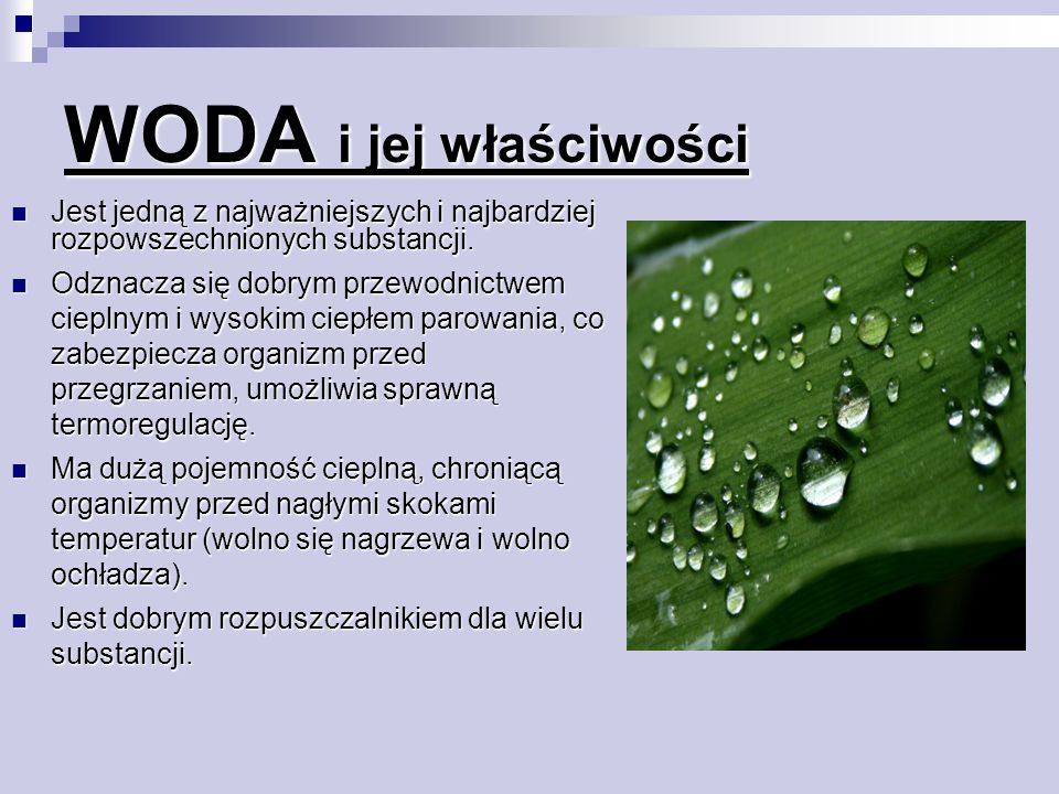WODA i jej właściwości Jest jedną z najważniejszych i najbardziej rozpowszechnionych substancji. Jest jedną z najważniejszych i najbardziej rozpowszec