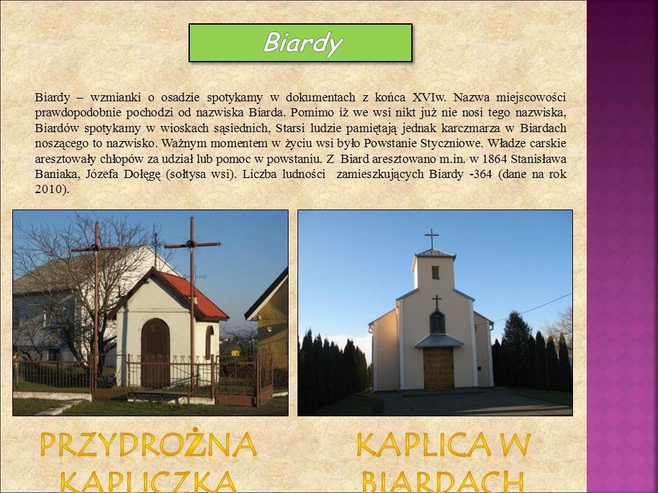 Biardy – wzmianki o osadzie spotykamy w dokumentach z końca XVIw. Nazwa miejscowości prawdopodobnie pochodzi od nazwiska Biarda. Pomimo iż we wsi nikt