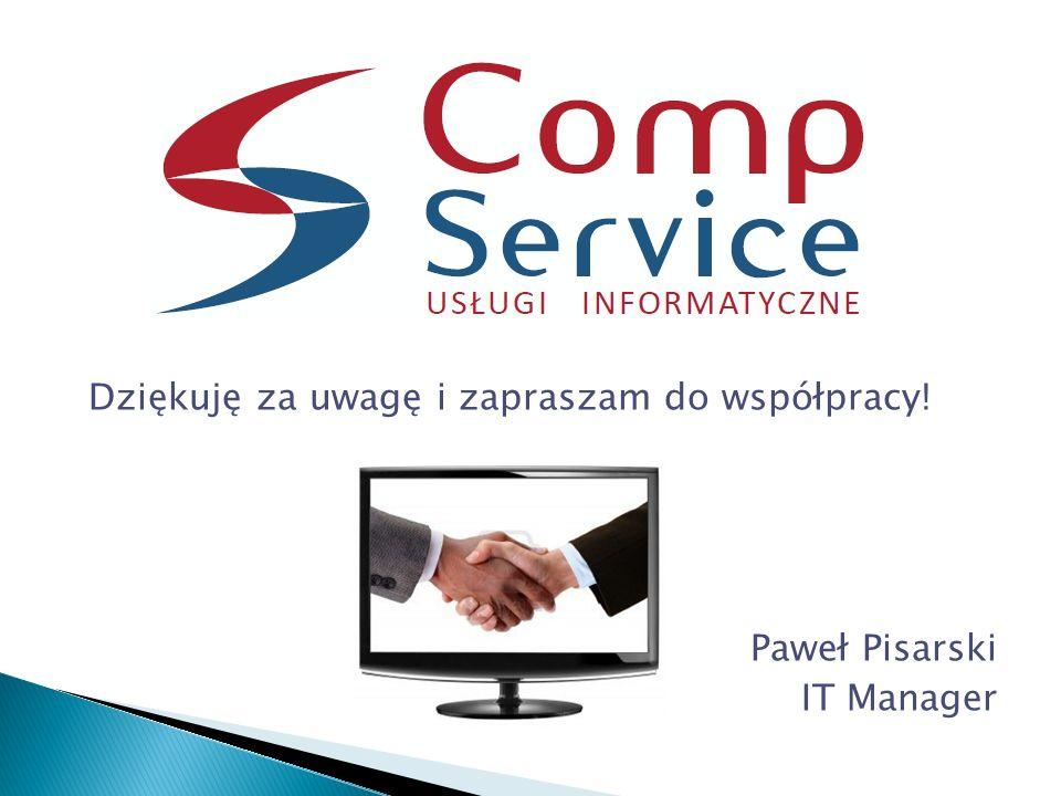 Dziękuję za uwagę i zapraszam do współpracy! Paweł Pisarski IT Manager