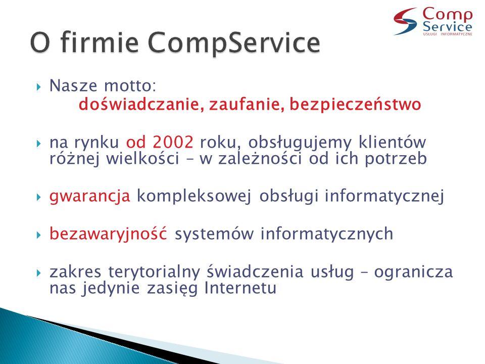  Nasze motto: doświadczanie, zaufanie, bezpieczeństwo  na rynku od 2002 roku, obsługujemy klientów różnej wielkości – w zależności od ich potrzeb  gwarancja kompleksowej obsługi informatycznej  bezawaryjność systemów informatycznych  zakres terytorialny świadczenia usług – ogranicza nas jedynie zasięg Internetu