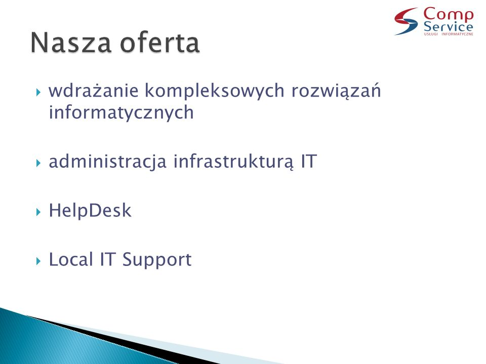  wdrażanie kompleksowych rozwiązań informatycznych  administracja infrastrukturą IT  HelpDesk  Local IT Support