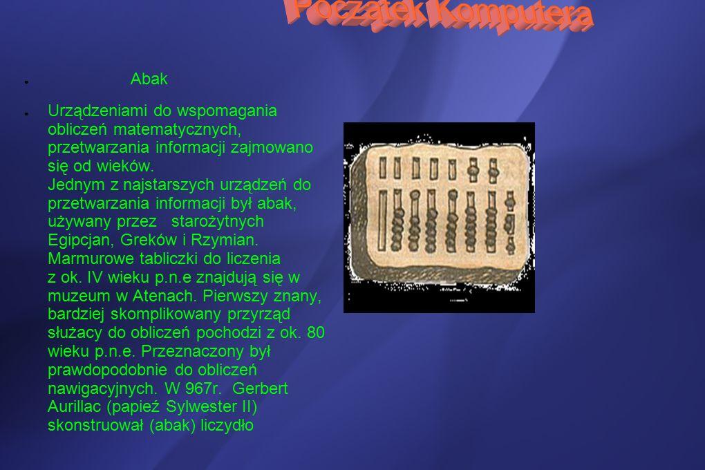 ● Abak ● Urządzeniami do wspomagania obliczeń matematycznych, przetwarzania informacji zajmowano się od wieków.