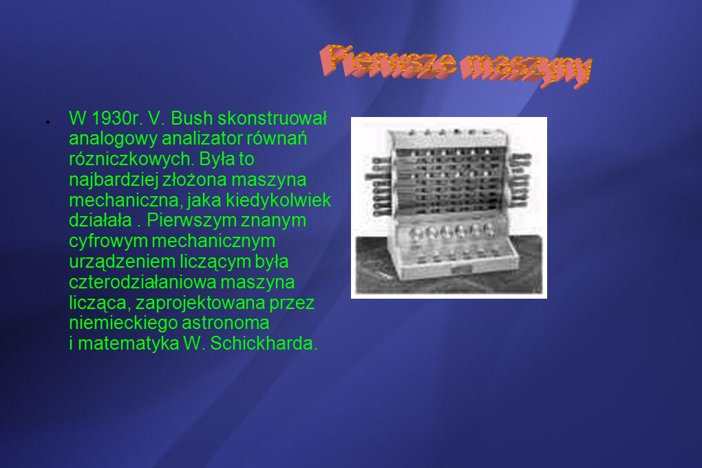 ● W 1930r.V. Bush skonstruował analogowy analizator równań rózniczkowych.