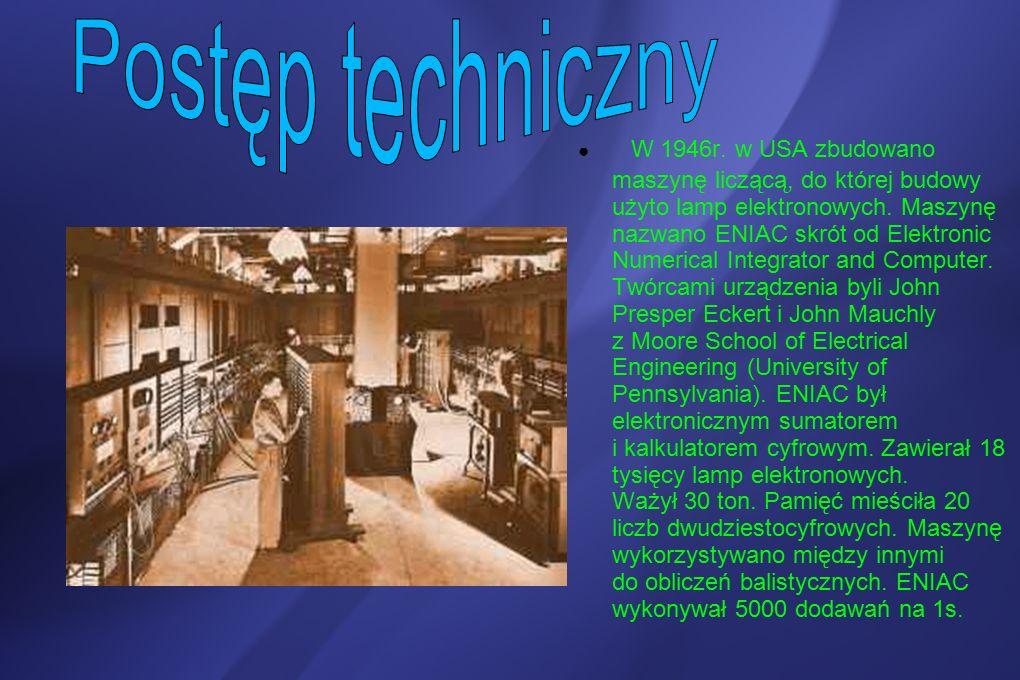 ● W 1946r.w USA zbudowano maszynę liczącą, do której budowy użyto lamp elektronowych.
