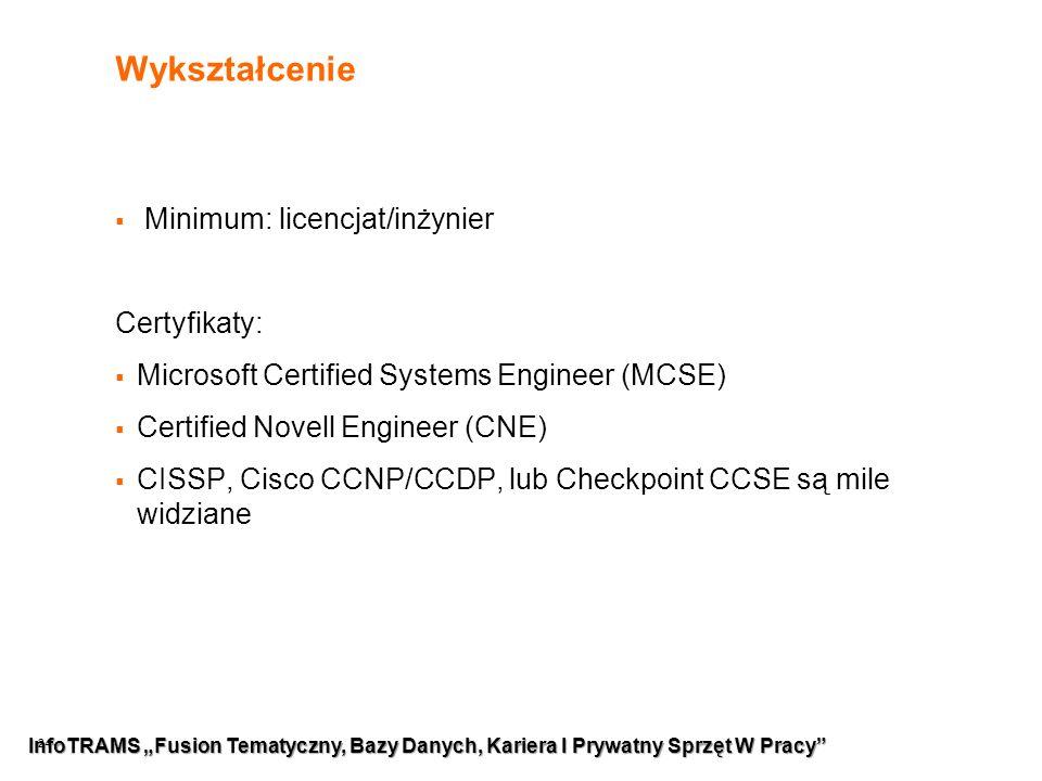 """24 Wykształcenie  Minimum: licencjat/inżynier Certyfikaty:  Microsoft Certified Systems Engineer (MCSE)  Certified Novell Engineer (CNE)  CISSP, Cisco CCNP/CCDP, lub Checkpoint CCSE są mile widziane InfoTRAMS """"Fusion Tematyczny, Bazy Danych, Kariera I Prywatny Sprzęt W Pracy"""