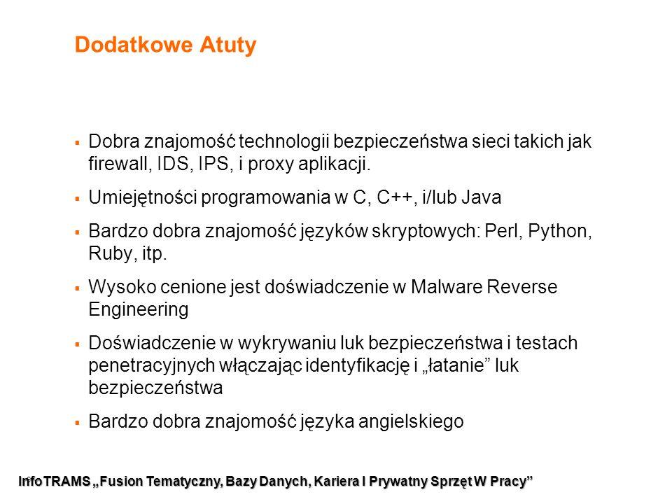 6 Dodatkowe Atuty  Dobra znajomość technologii bezpieczeństwa sieci takich jak firewall, IDS, IPS, i proxy aplikacji.