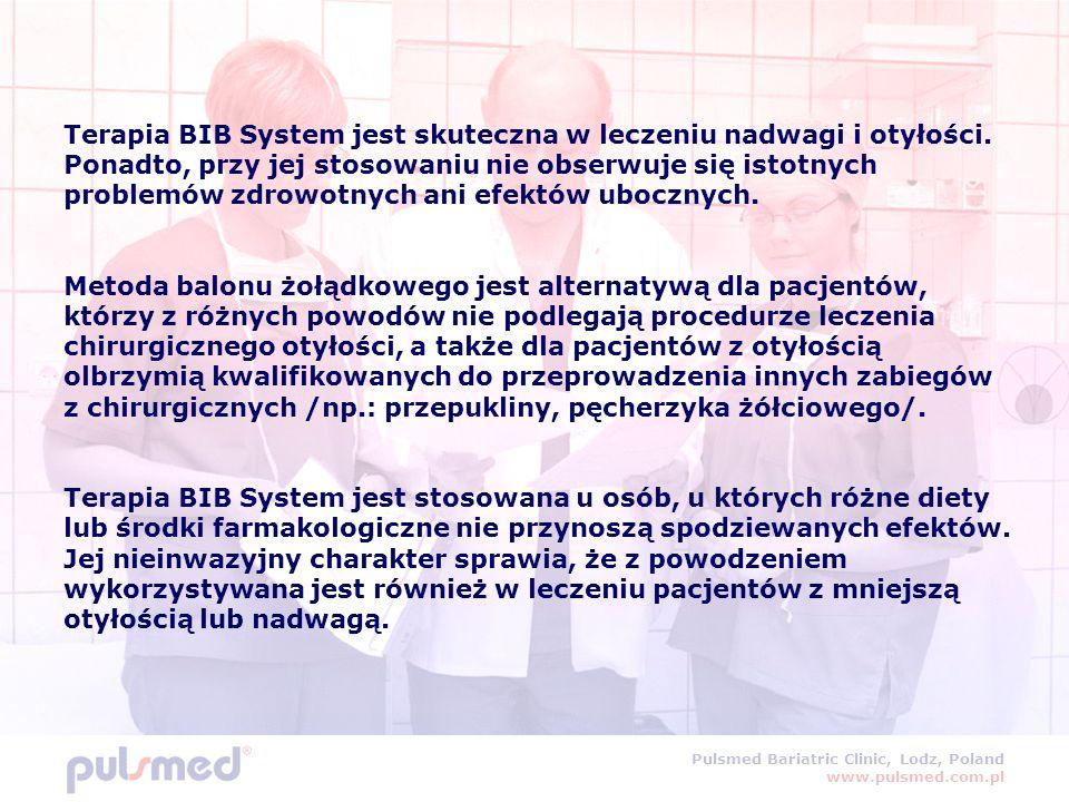 Pulsmed Bariatric Clinic, Lodz, Poland www.pulsmed.com.pl Terapia BIB System jest skuteczna w leczeniu nadwagi i otyłości.